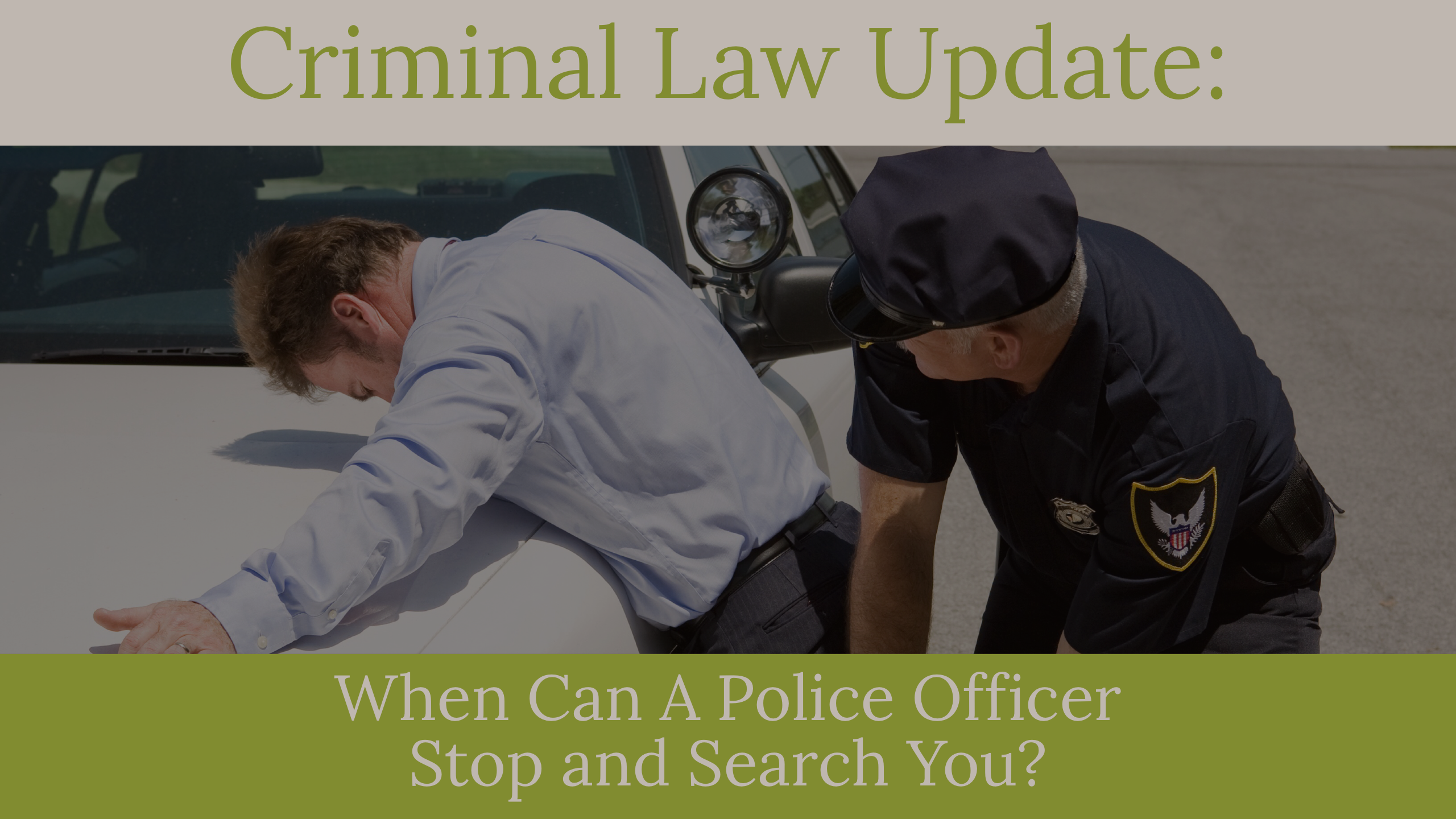 Criminal Law Update: When Can A Police Officer Stop And