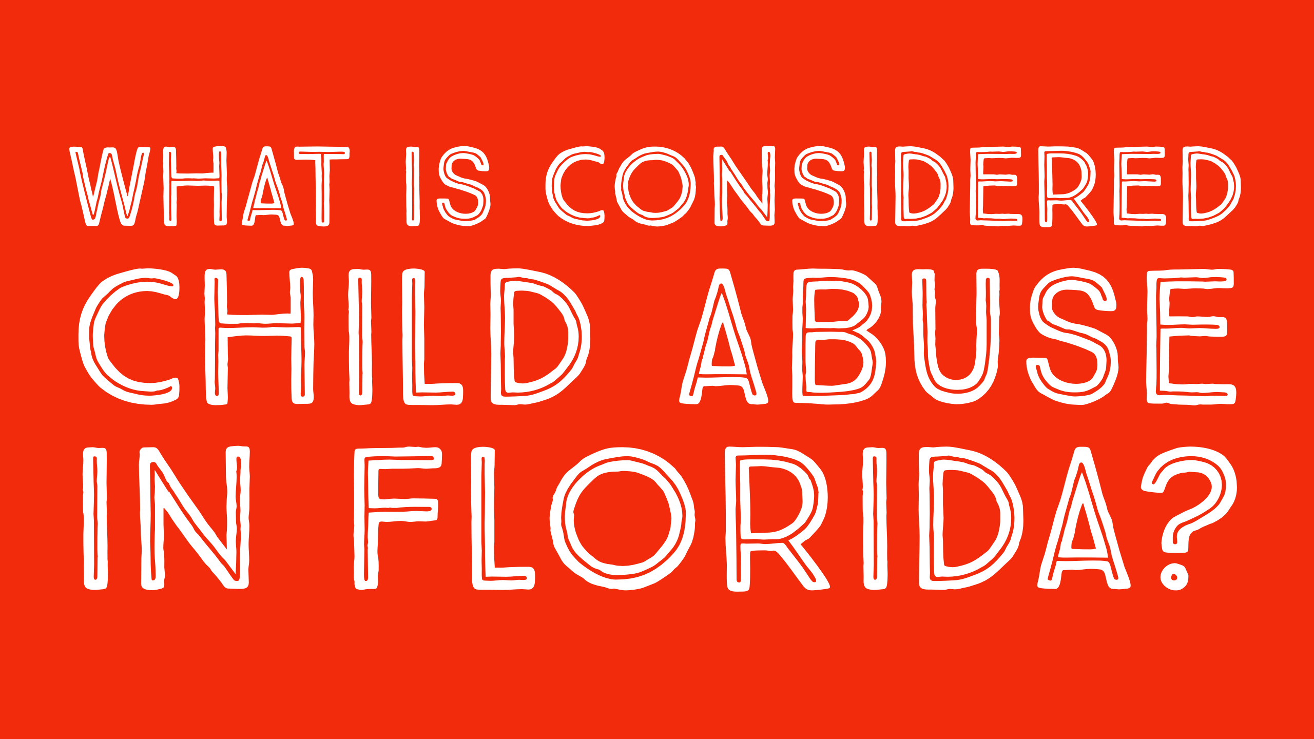 What is considered Child Abuse in Florida? — Jacksonville