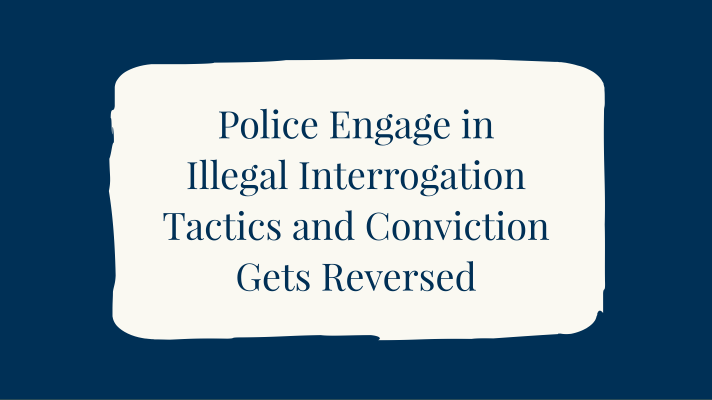 Police Engage in Illegal Interrogation Tactics and Conviction Gets Reversed  — Jacksonville Criminal Lawyer Blog — April 13, 2018